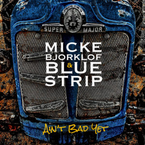 [:en]Artwork_Micke Bjorklof & Blue Strip_Ain´t Bad Yet[:]